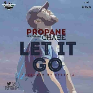 Propane - Let it Go Ft. Chase